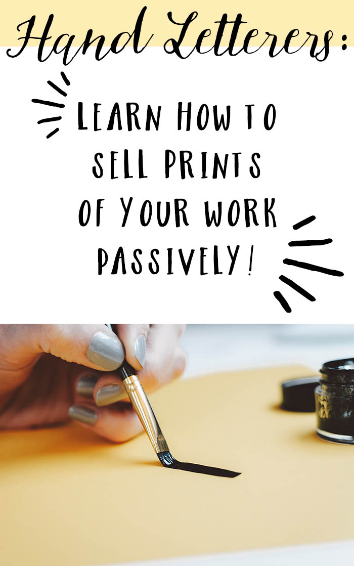 Hand Letterers: Learn How to Sell Prints of Your Work Passively!