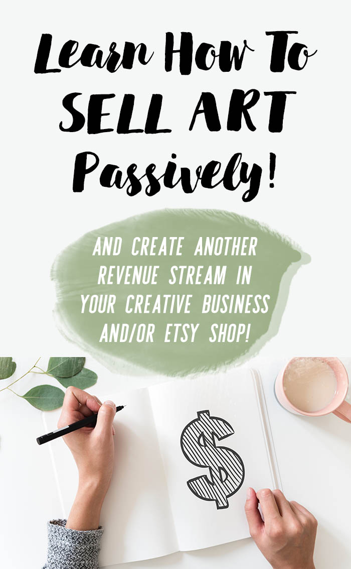 Learn How to Sell Your Art Online Passively and create another stream of income for your creative business or Etsy shop!