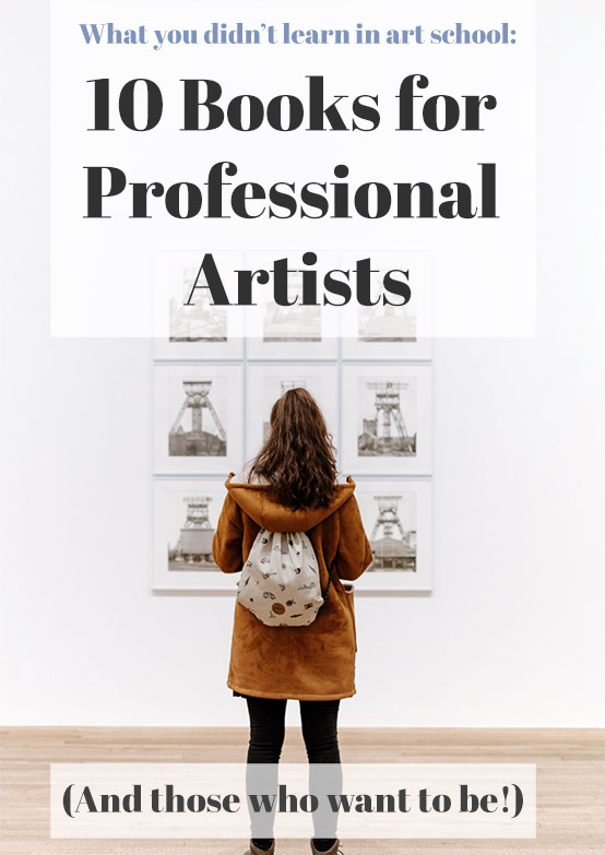 What you didn't learn in art school: 10 Books for Professional Artists (and those who want to be!)