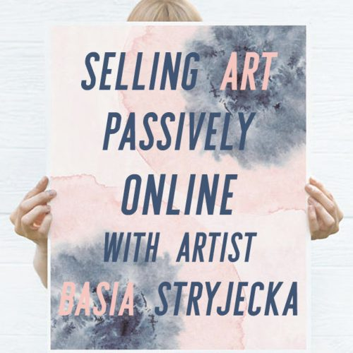Selling Art Passively Online is possible! Check out this interview with Artist Basia Stryjecka